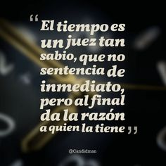 El tiempo es un juez tan sabio, que no sentencia de inmediato, pero al final da… Wisdom Quotes, True Quotes, Motivational Phrases, Inspirational Quotes, Albert Schweitzer, Messages, Spanish Quotes, True Words, Positive Quotes