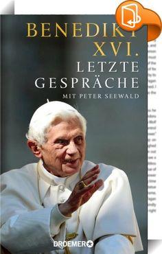 """Letzte Gespräche    ::  """"... eine Sensation: So ausführlich hat noch nie ein Papst Rede und Antwort gestanden."""" (SZ)"""