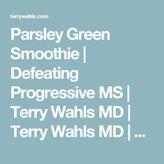 Parsley Green Smoothie   Defeating Progressive MS   Terry Wahls MD   Terry Wahls MD   Defeating Progressive Multiple Sclerosis without Drugs   MS Recovery   Food As Medicine
