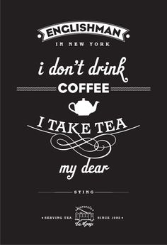 I don't drink coffee I take tea my dear. I don't drink coffee I take tea my dear. This image. The Words, Chai, Typographie Inspiration, Café Chocolate, Tea Quotes, Tea Time Quotes, Tea And Books, Cuppa Tea, Visual Statements