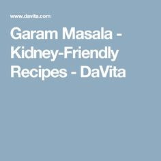 Garam Masala - Kidney-Friendly Recipes - DaVita