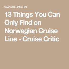 13 Things You Can Only Find on Norwegian Cruise Line - Cruise Critic