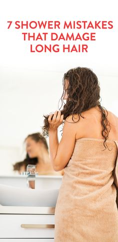 7 Shower Mistakes That Damage Long Hair