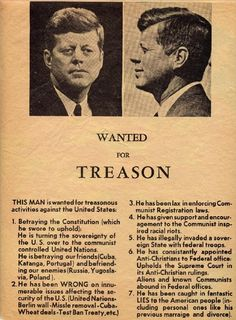 The day before President Kennedy was assassinated, the Dallas area was peppered with flyers, and a full-page ad (below) was run in The Dallas Morning News. The John Birch Society was dedicated to destroying the president, and had a wide range of conspiracies against him over his Irish Catholic roots.