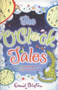 The O'Clock Tales Collection: Featuring all four of Enid Blyton's much-loved 'O'Clock' titles, this book includes over 100 magical and exciting short stories that you can enjoy at any time of the day! Enid Blyton Books, Famous Books, Oclock, 6 Years, Short Stories, Childrens Books, This Book, Joy, Birthday