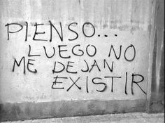 i think then don't let me exist. Gabriel Garcia Marquez, Dale Carnegie, Street Quotes, Free Mind, Life Quotes Love, Albert Camus, More Than Words, Spanish Quotes, Motivation