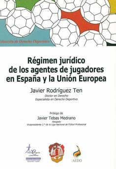 Régimen jurídico de los agentes de jugadores en España y la Unión Europea / Javier Rodríguez Ten ; prólogo de Javier Tebas Medrano, 2013