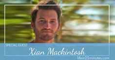 Episode 008 - Fear, Vulnerability & Love with Xian Mackintosh — Life in 22 Minutes