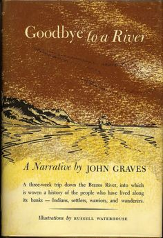 An early environmental classic by the horribly under-appreciated author, John Graves. Brazos River Valley, Texas