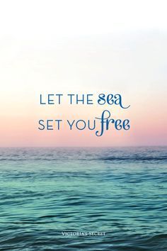 Let the sea set you free. <3 Summer quotes and images +++for more quotes about #summer and having #fun, visit http://www.quotesarelife.com/let the sea set you free summer quote
