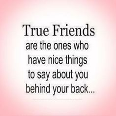 True friends are the ones who have nice things to say about you behind your back | Anonymous ART of Revolution