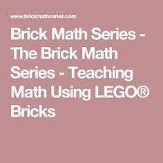 Brick Math Series - The Brick Math Series - Teaching Math Using LEGO® Bricks