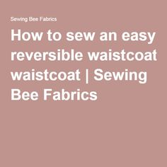 How to sew an easy reversible waistcoat | Sewing Bee Fabrics