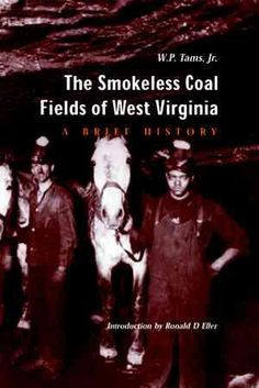 "W. P. Tams' ""The Smokeless Coal Fields of West Virginia: A Brief History"" first appeared in 1963 and has become an essential sourcebook, consulted and quoted in nearly every study of coal field history."