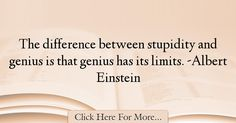The most popular Albert Einstein Quotes About intelligence - 38234 : The difference between stupidity and genius is that genius has its limits. Citations D'albert Einstein, Citation Einstein, Albert Einstein Quotes, Intelligence Quotes, Psychology, Wisdom, Thoughts, Writing, Sayings