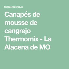 Canapés de mousse de cangrejo Thermomix - La Alacena de MO