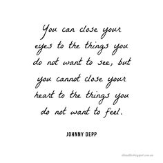#beautifulinspiration  Inspiring and motivational quote from Johnny Depp - You can close your eyes to the things you do not want to see, but you cannot close your heart to the things you do not want to feel.