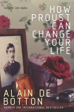 How Proust Can Change Your Life -Alain De Botton. This book itself did change my life...