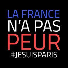 La France n'a pas peur #JeSuisParis France is not afraid.