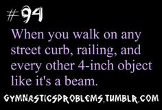 i do this all the time and people look at me like i'm a child, and i just want to turn to them and yell I'M A GYMNAST OK!!!!