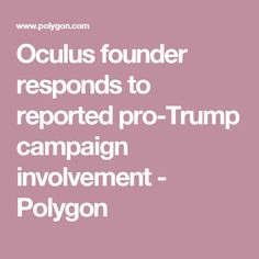 Oculus founder responds to reported pro-Trump campaign involvement - Polygon