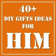 40+ diy gift ideas for him - fathers day, birthday