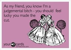 Some ecards sum up my life in the most elegant way. @Holli Smith @Mollie Goldman