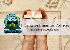 Paying for Financial Advice: Eliminating a £200k Tax Bill