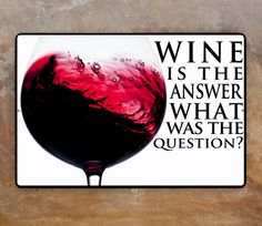 Wine art on metal signWine is the answer what was by zazagallery, $25.00