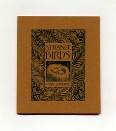 Strange Birds.  A stunning First Edition/First Printing with French flaps in Very Fine condition. 20 hand-sewn pages, published by the author himself, with black and white printed illustrations. Signed by Charles van Sandwyk on the copyright page. One of 1,000 total printed copies. Scarce.