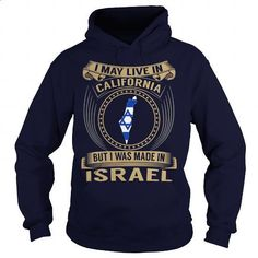 I May Live In California But I Was Made In Israel - #t shirt design website #geek t shirts. GET YOURS => https://www.sunfrog.com/States/I-May-Live-In-California-But-I-Was-Made-In-Israel-Navy-Blue-Hoodie.html?id=60505