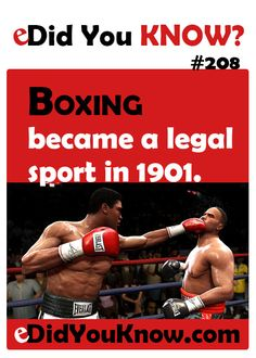Boxing became a legal sport in 1901. http://edidyouknow.com/did-you-know-208/