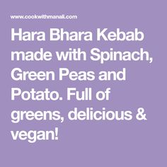 Hara Bhara Kebab made with Spinach, Green Peas and Potato. Full of greens, delicious & vegan! Veg Recipes, Indian Food Recipes, Vegetarian Recipes, Vegetarian Starters, Parmesan Roasted Cauliflower, Green Peas, Spinach, Good Food, Potatoes