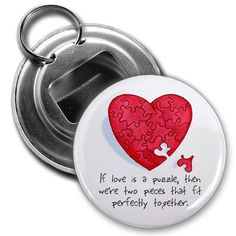 HEART PUZZLE PIECES Valentine's Day 2.25 inch Button Style Bottle Opener by Creative Clam. $4.25. This 2.25 inch Button Style Bottle Opener with Key Ring makes a great gift for yourself or someone you know. ~ This artwork can also be featured on some or all of the following products offered by Creative Clam ~ Coffee Mugs | License Plates | Patches | Ornaments | Earrings | Key Chains | Fridge Magnets | Buttons | Pocket Mirrors | Dog Tags | Shoe Tags | Pendants | ...