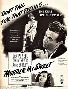 MURDER, MY SWEET (1944) - Dick Powell - Claire Trevor - Anne Shirley - Otto Kruger - Mike Mazurki - Based on novel by Raymond Chandler - Directed by Edward Dmytryk - RKO-Radio - Magazine ad.