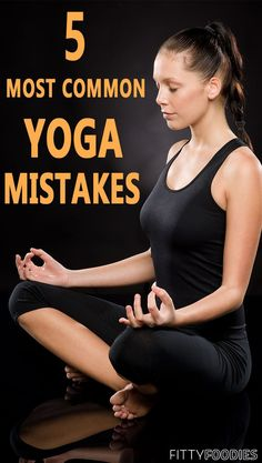 5 Most Common Yoga Mistakes You May Be Making