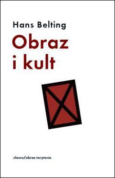 Hans Belting Obraz i kult wyd. słowo/obraz terytoria