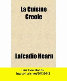 La Cuisine Creole (9781150675058) Lafcadio Hearn , ISBN-10: 1150675055  , ISBN-13: 978-1150675058 ,  , tutorials , pdf , ebook , torrent , downloads , rapidshare , filesonic , hotfile , megaupload , fileserve