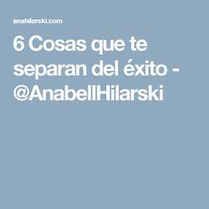 6 Cosas que te separan del éxito - @AnabellHilarski