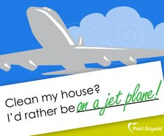Clean my house? I'd rather be on a jet plane! #maidbrigade #maid #housecleaning #travel