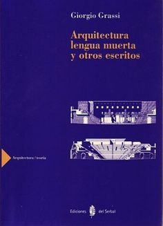 Arquitectura lengua muerta y otros escritos. Giorgio Grassi.