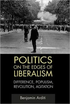 Politics on the edges of liberalism : difference, populism, revolution, agitation / Benjamin Arditi. Classmark: 37.65.ARD.1a