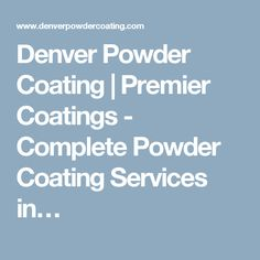 Denver Powder Coating | Premier Coatings - Complete Powder Coating Services in…