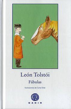 """""""FÁBULAS"""" de León Tolstói.   En la tradición de los grandes autores de fábulas, Tolstoi escribió estos textos con afán de enseñar de manera amena, a niños y mayores, con humor y con sabiduría, ejemplos de la vanidad y la estupidez humana, y por contraste, de algunas cualidades que conviene cultivar. Bonitas historias, que dan que pensar y nos muestran el valor la inteligencia, la sencillez, la sensatez, la compasión. Interesarán a los admiradores de Tolstói de cualquier edad.  DE 9 A 11 AÑOS"""