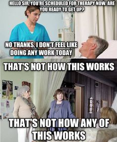 I just love working in a hospital & doing this song & dance everyday. It's not how this works.Because Post Acute Rehab is just a fancy term for hotel. Occupational Therapy Humor, Physical Therapy Memes, Doctor Of Physical Therapy, Therapy Quotes, Physical Therapist, Speech Therapy, Pta School, School Humor, Medical Humor