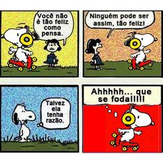 Ahhhhh... que se foda!!!!! Isso aí Snoopy...rsrs...