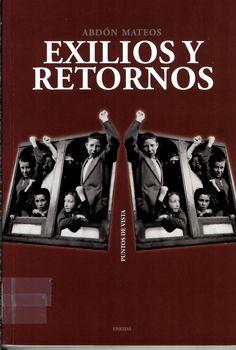 Exilios y retornos / Abdón Mateos http://absysnetweb.bbtk.ull.es/cgi-bin/abnetopac01?TITN=522343