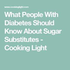 What People With Diabetes Should Know About Sugar Substitutes - Cooking Light