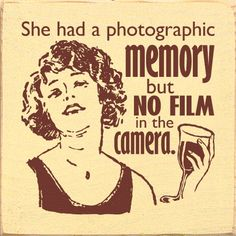 Sawdust City LLC - She had a photographic memory but no film in the camera., $11.00 (http://www.sawdustcityllc.com/she-had-a-photographic-memory-but-no-film-in-the-camera/)