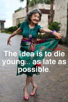 """""""The idea is to die young. as late as possible"""" 98 year-old Yoga Master Tao Porchon-Lynch Tao Porchon Lynch, Great Quotes, Inspirational Quotes, Advanced Style, Young At Heart, Ageless Beauty, Aging Gracefully, Old Women, Wise Women"""